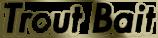 Trout Bait